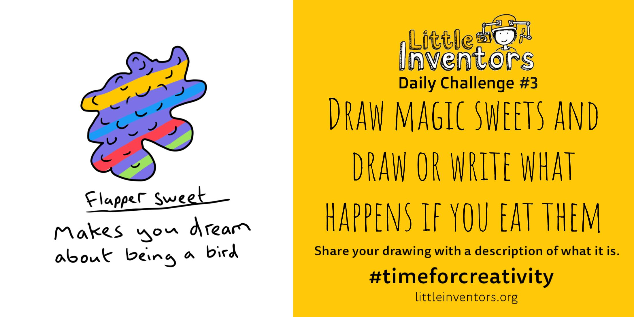 Daily challenge Little Inventors Challenge 3: Draw magic sweets and draw or write what happens if you eat them