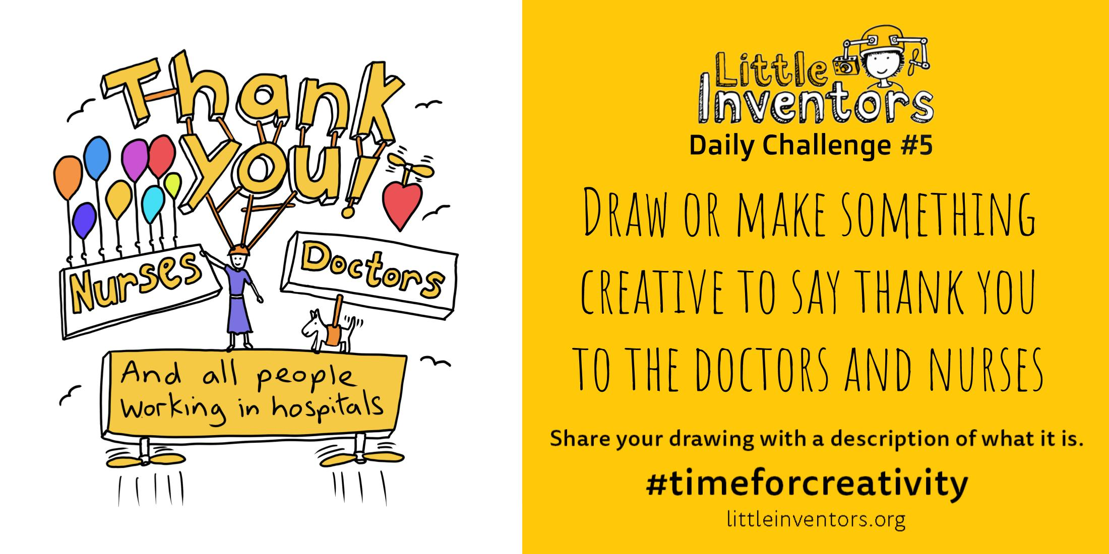 Daily challenge Little Inventors Challenge 5: Draw or make something creative to say thank you to the doctors and nurses