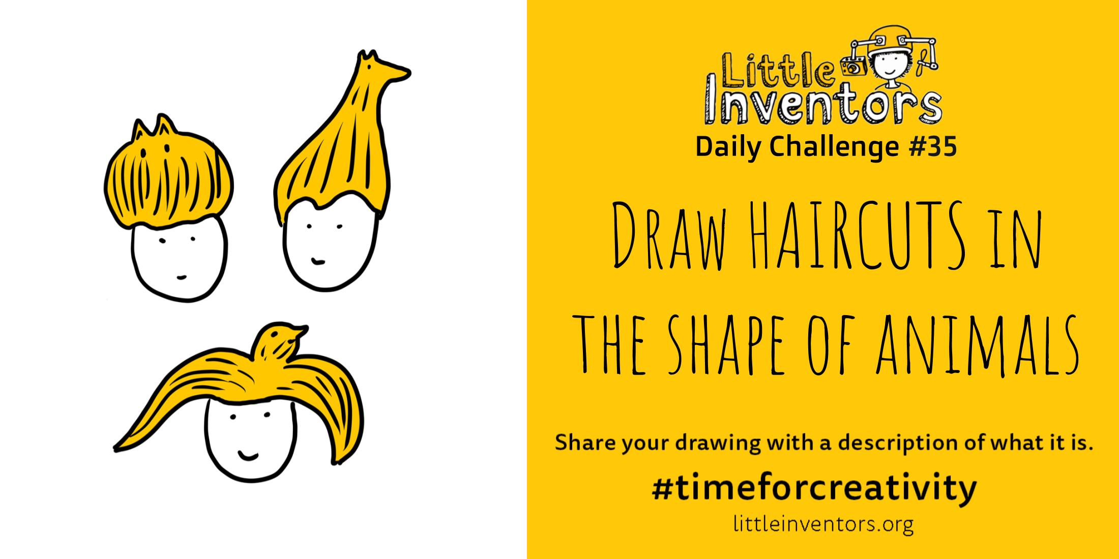 Little Inventors Challenge 35 : Draw HAIRCUTS in the shape of animals