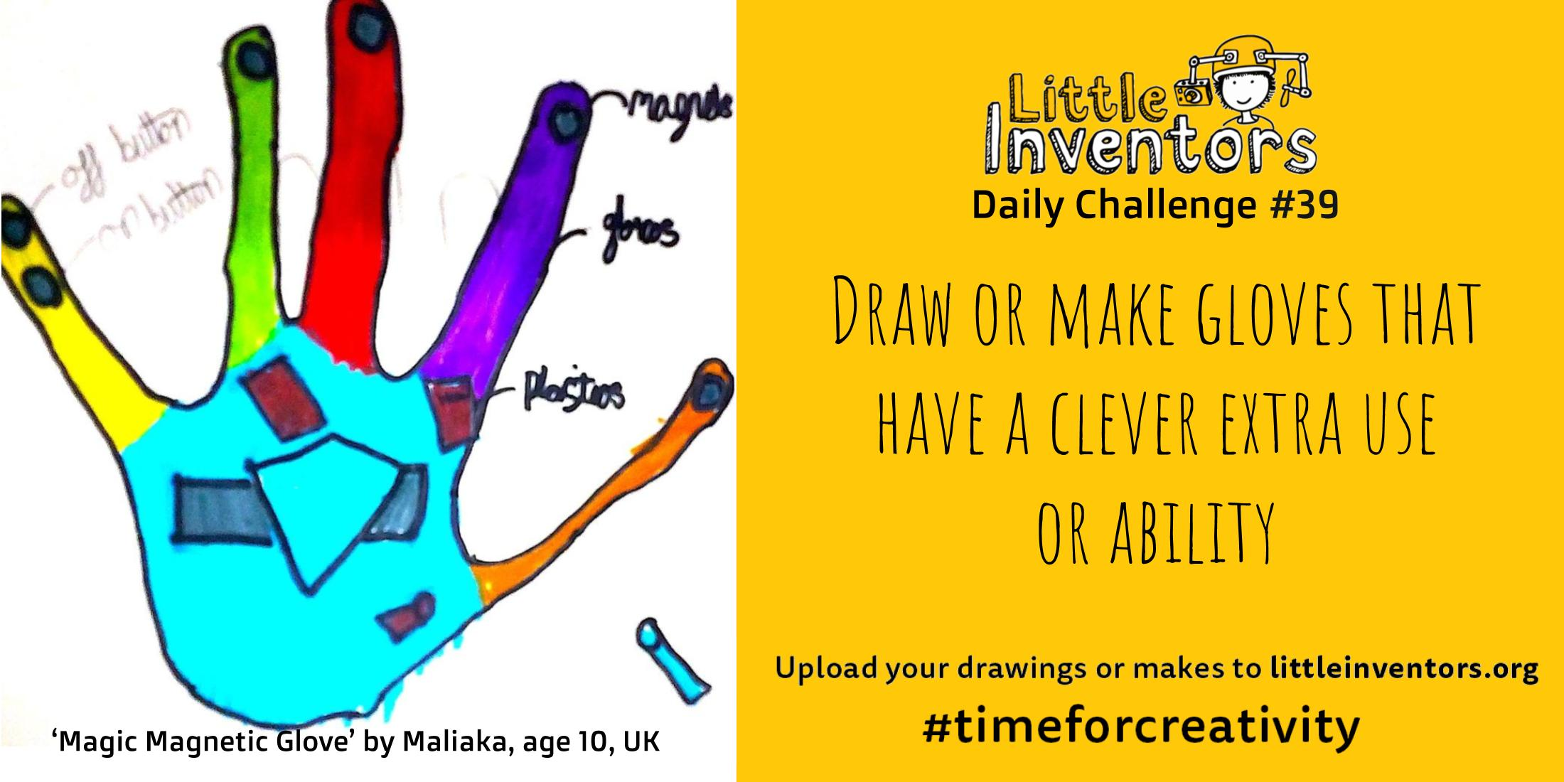 Little Inventors Challenge 39 : Draw or make gloves that have a clever extra use  or ability