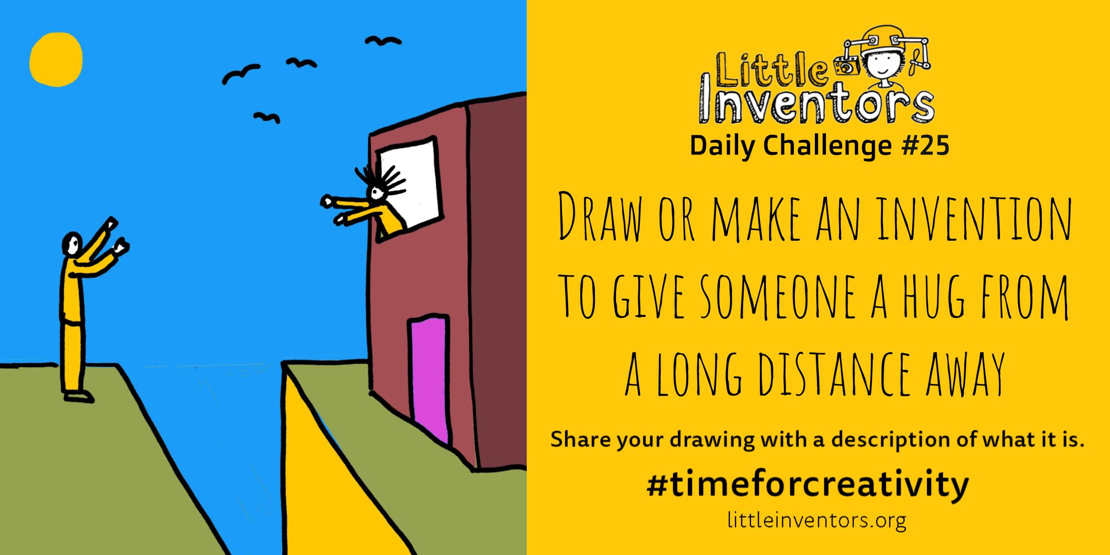Little Inventors Challenge 25: Draw or make an invention to give someone a hug from a long distance away