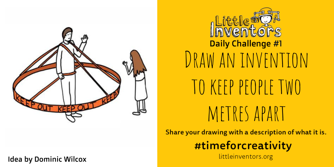 Daily challenge1  Little Inventors Draw an invention  to keep people two metres apart.