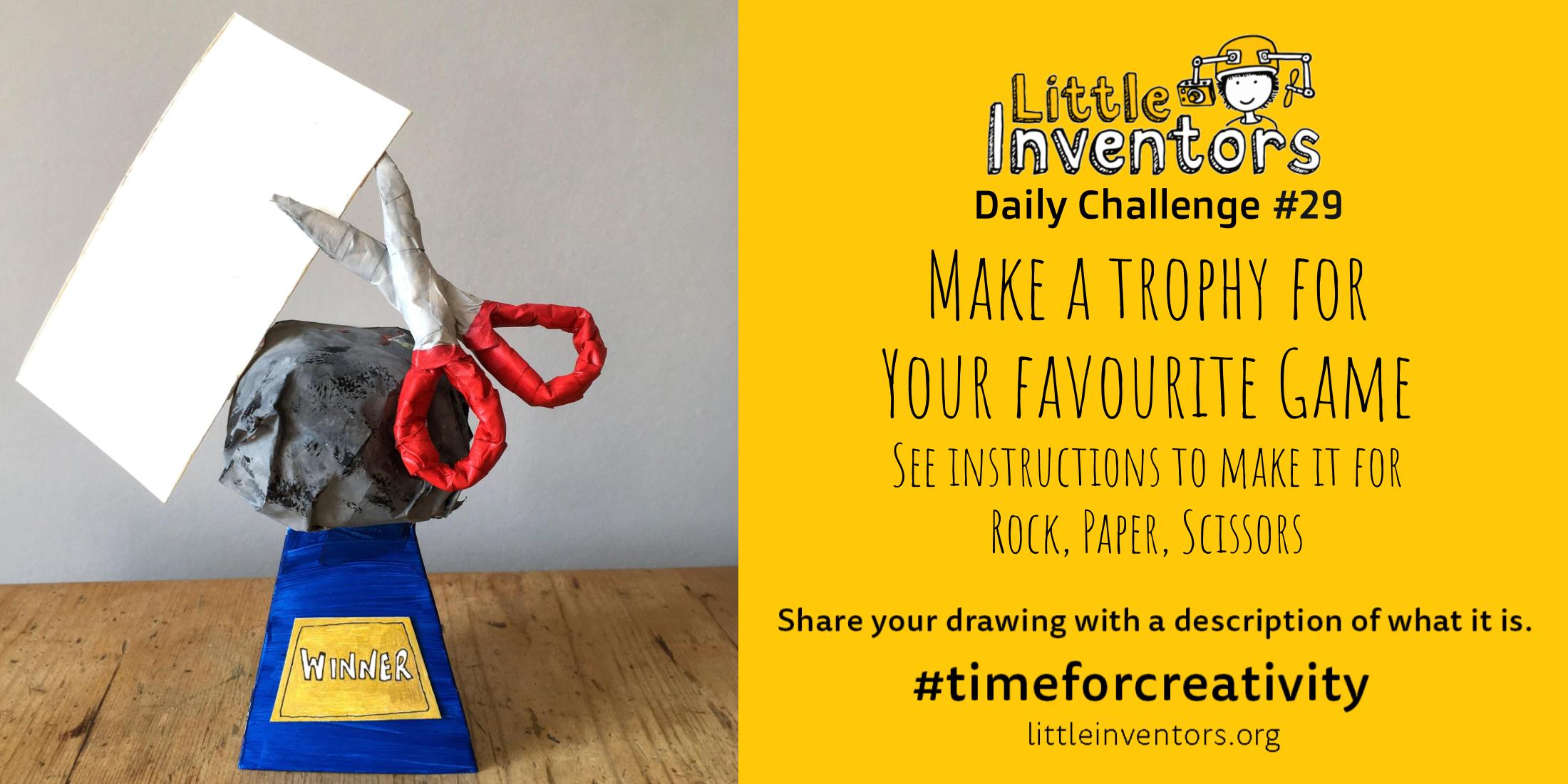 Little Inventors Challenge 29 : Make a trophy for  Your favourite Game See instructions to make it for Rock, Paper, Scissors