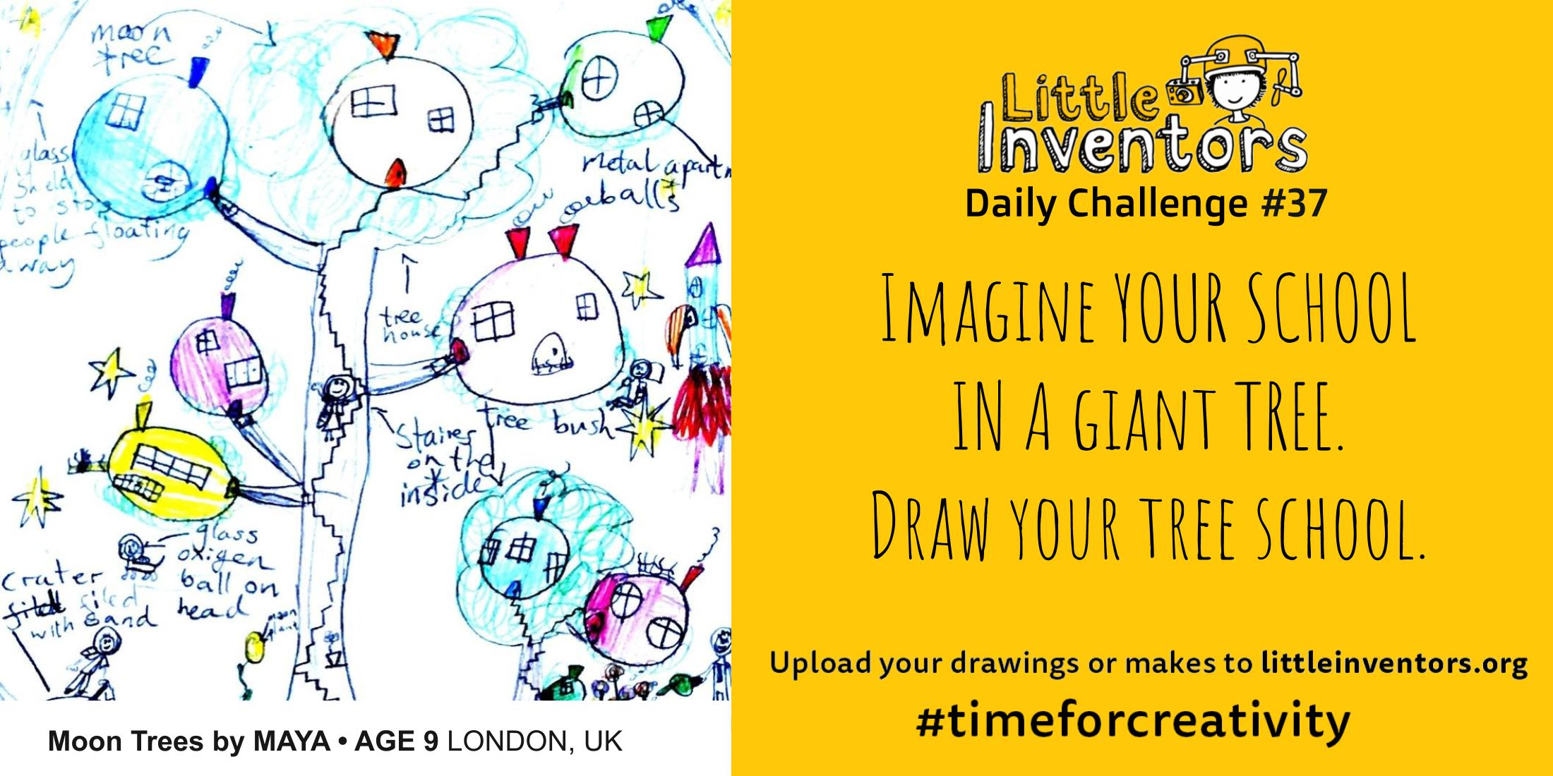 Little Inventors Challenge 37 : Imagine YOUR SCHOOL IN A giant TREE. Draw your tree school.