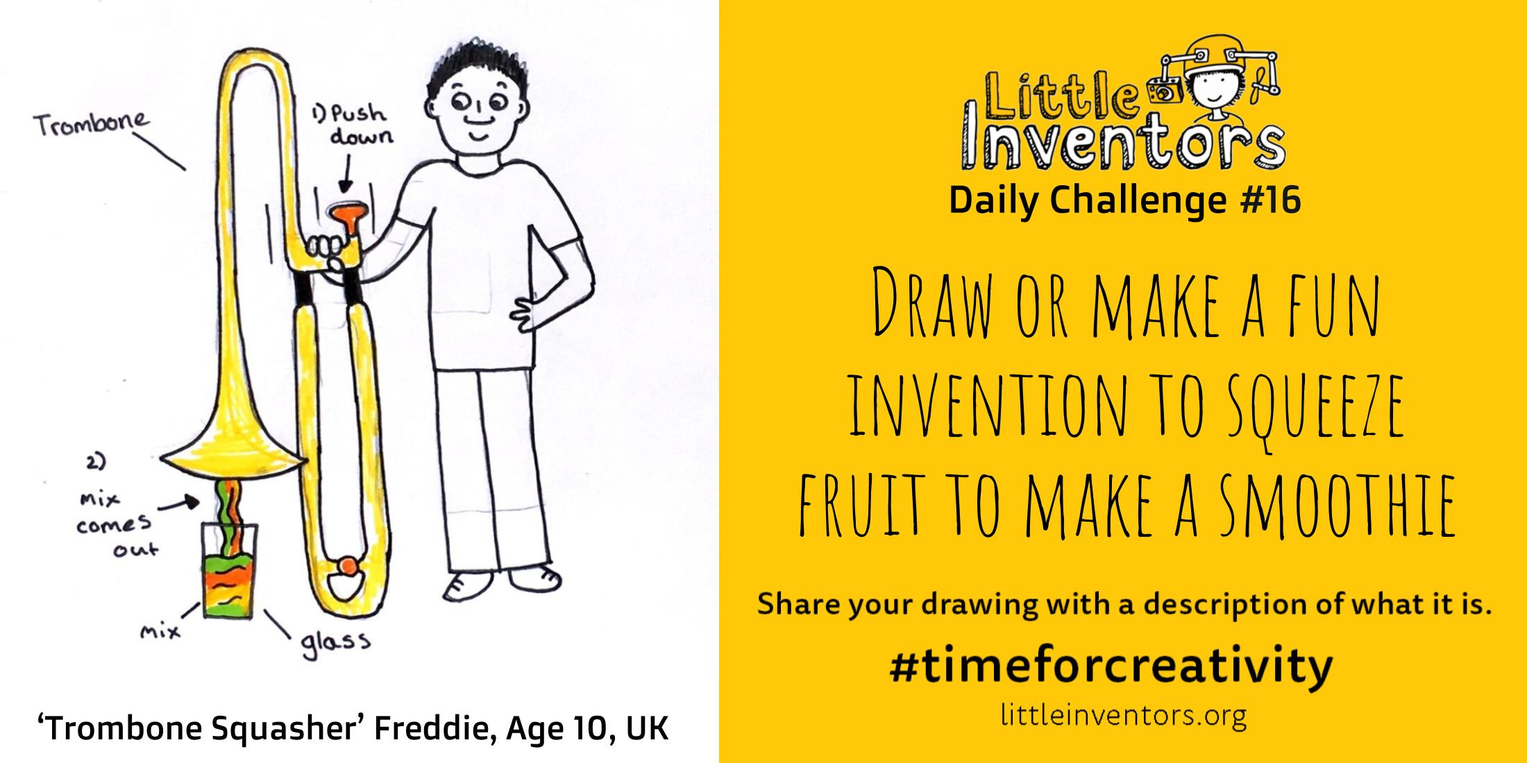 Daily challenge Little Inventors Challenge 16: Draw or make a fun invention to squeeze fruit to make a smoothie.
