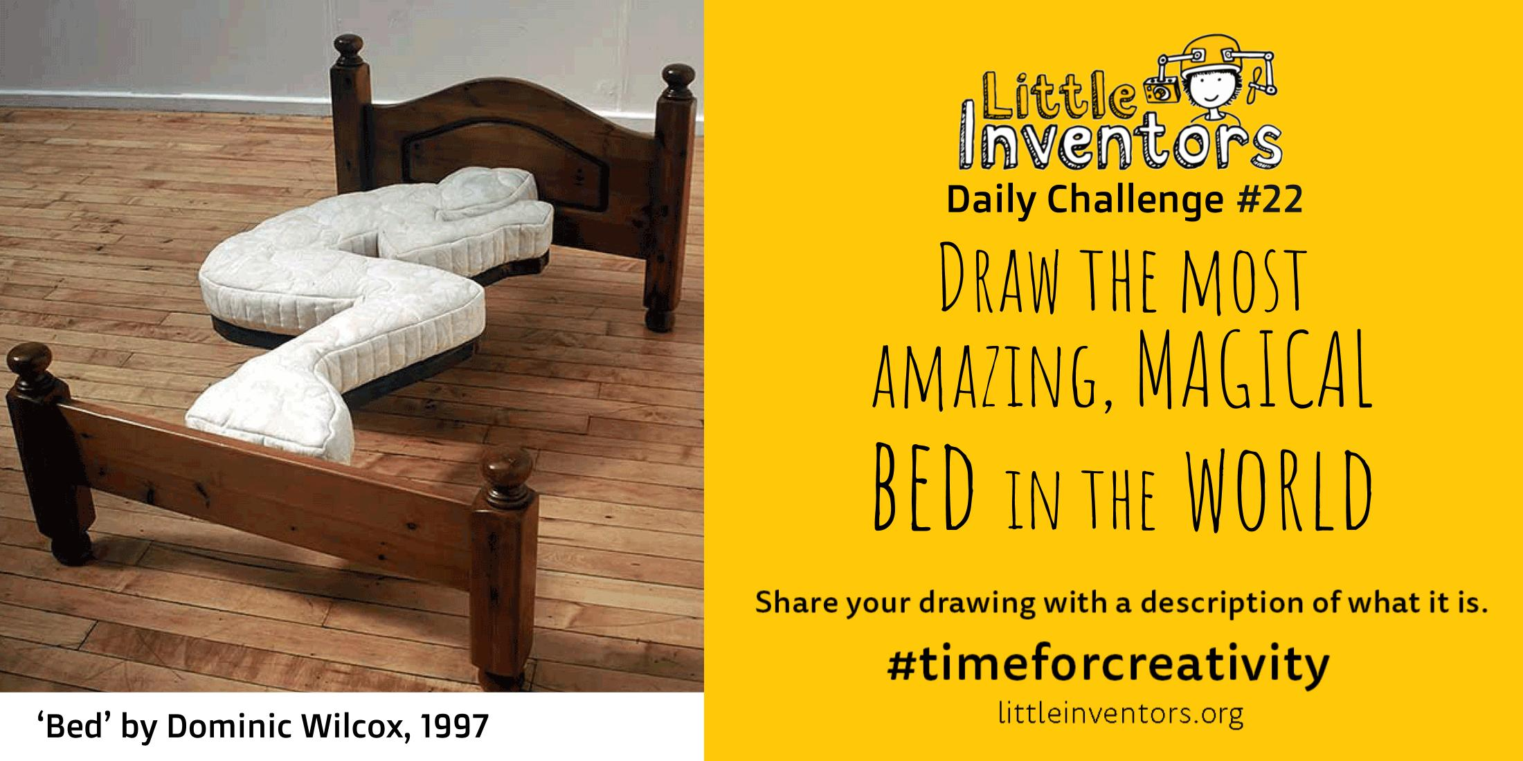 Little Inventors Challenge 22 : Draw the most  amazing, MAGICAL  bed in the world