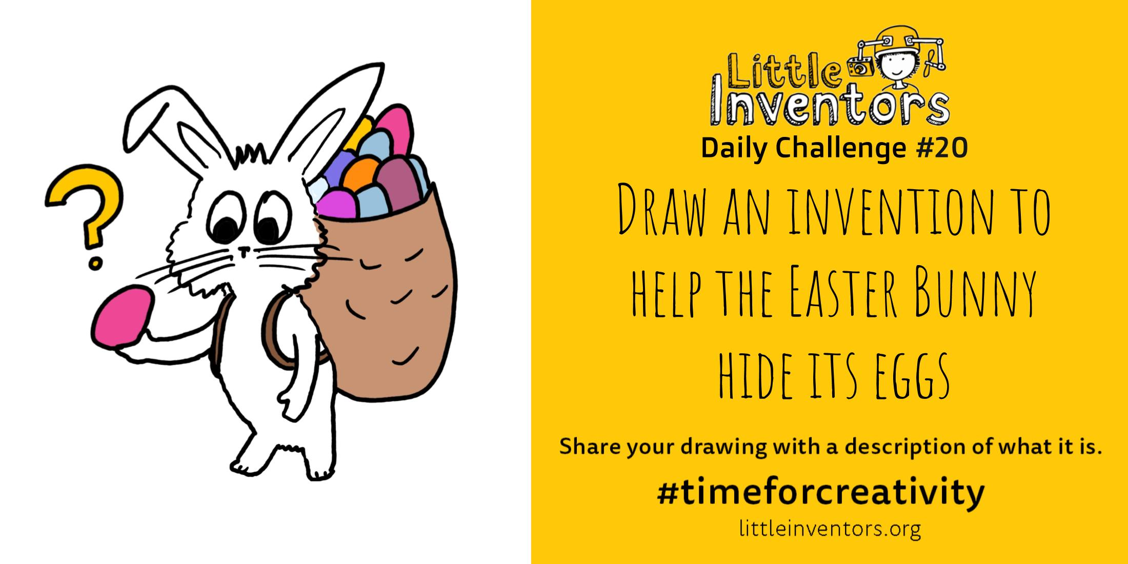 Little Inventors Challenge 20: Draw an invention to help the Easter Bunny hide its eggs