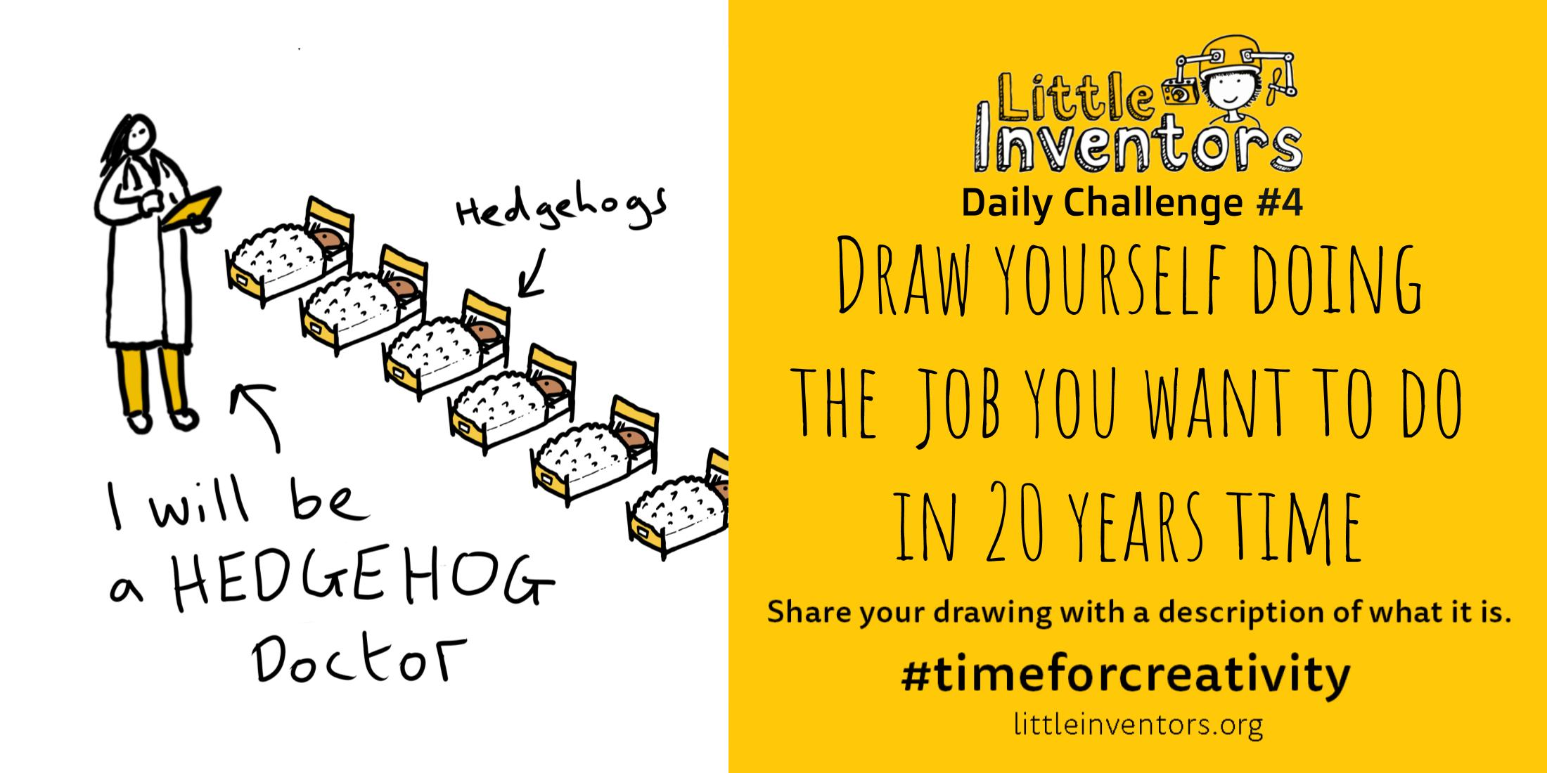 Daily challenge Little Inventors Challenge 4: Draw yourself doing the job you want to do in 20 years time