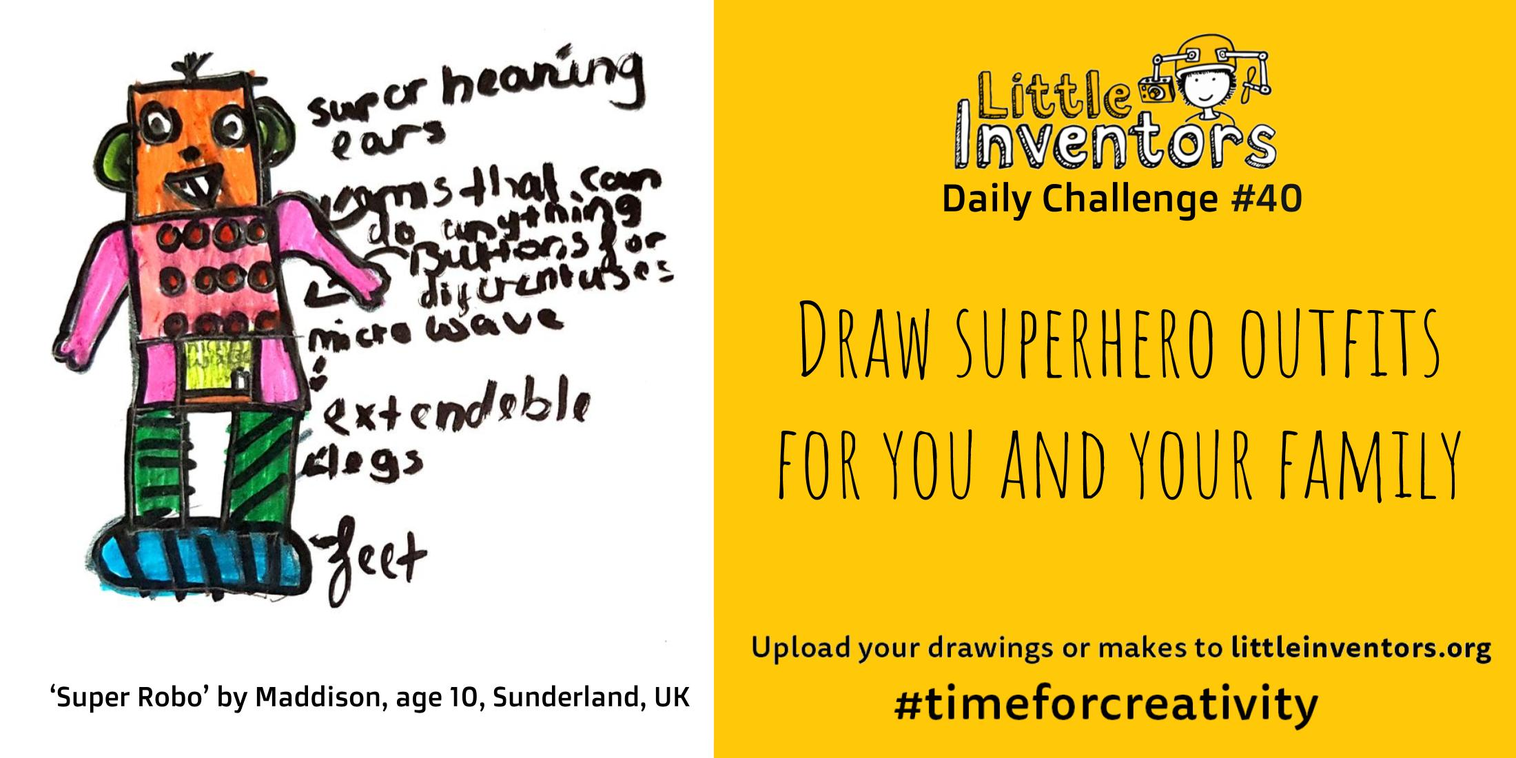 Little Inventors Challenge 40 : Draw superhero outfits for you and your family