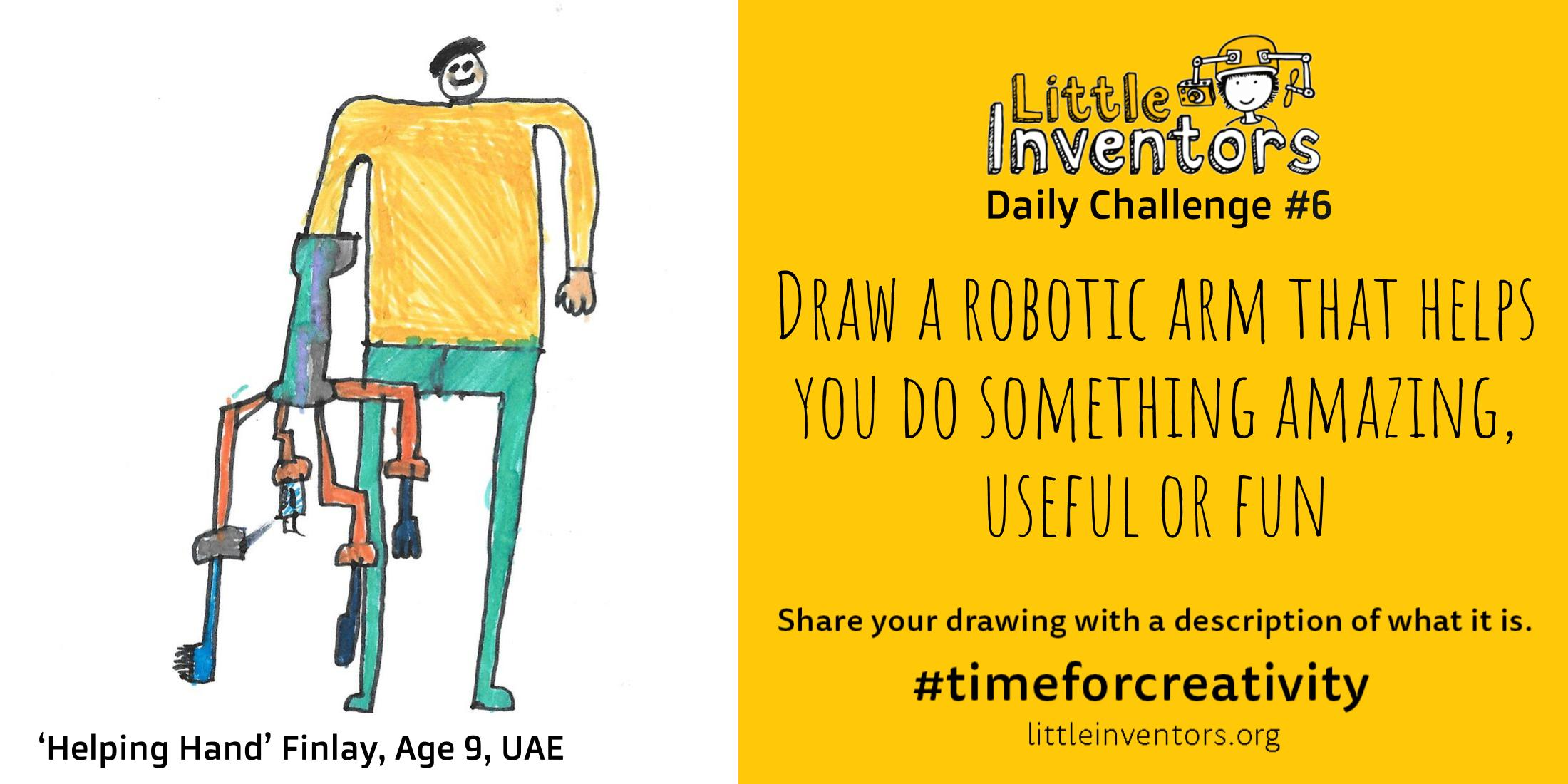 Daily challenge  Little Inventors Challenge 6: Draw a robotic arm that helps you to do something amazing, useful or fun