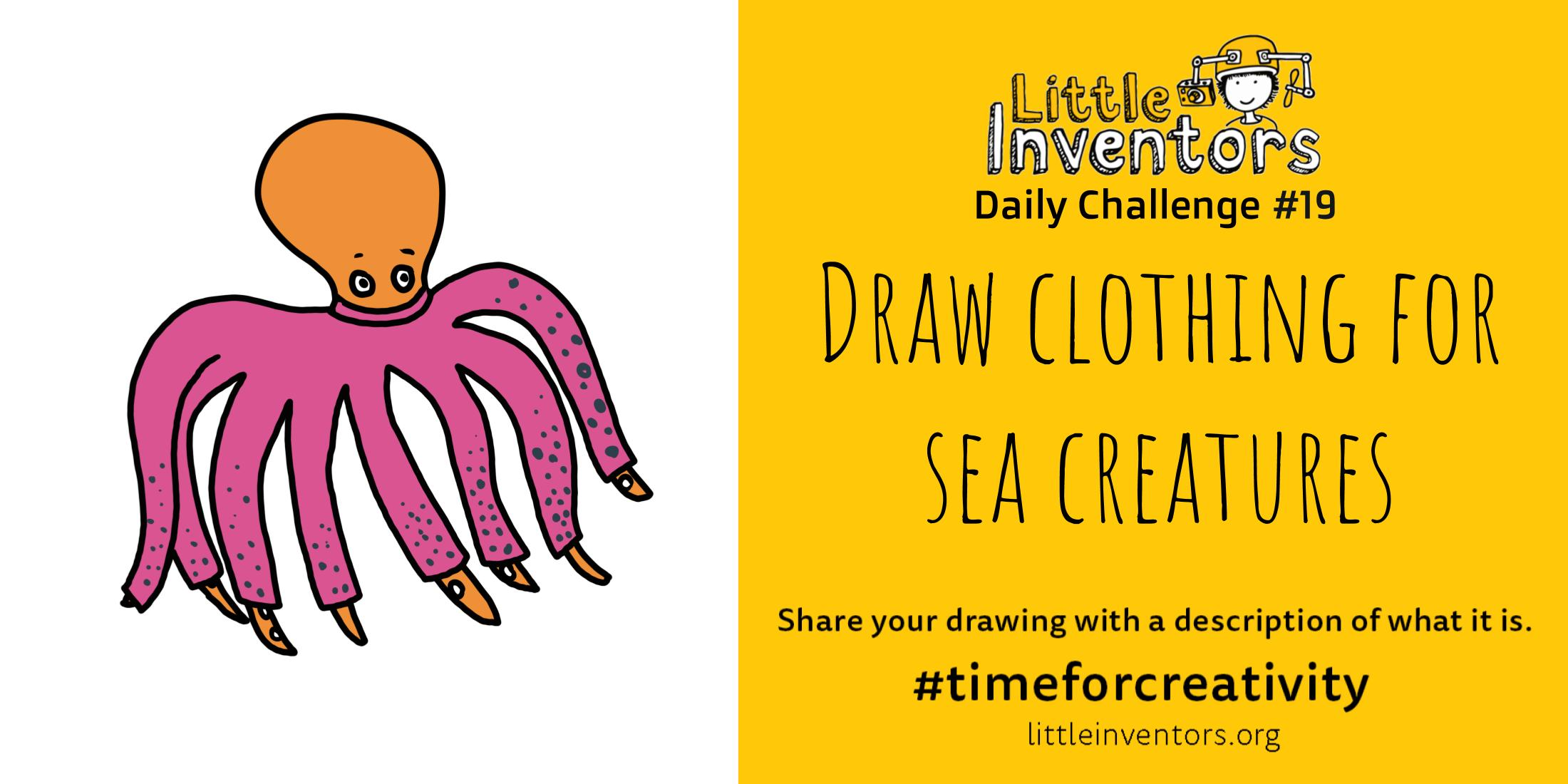 Little Inventors Challenge 19: Draw clothing for sea creatures