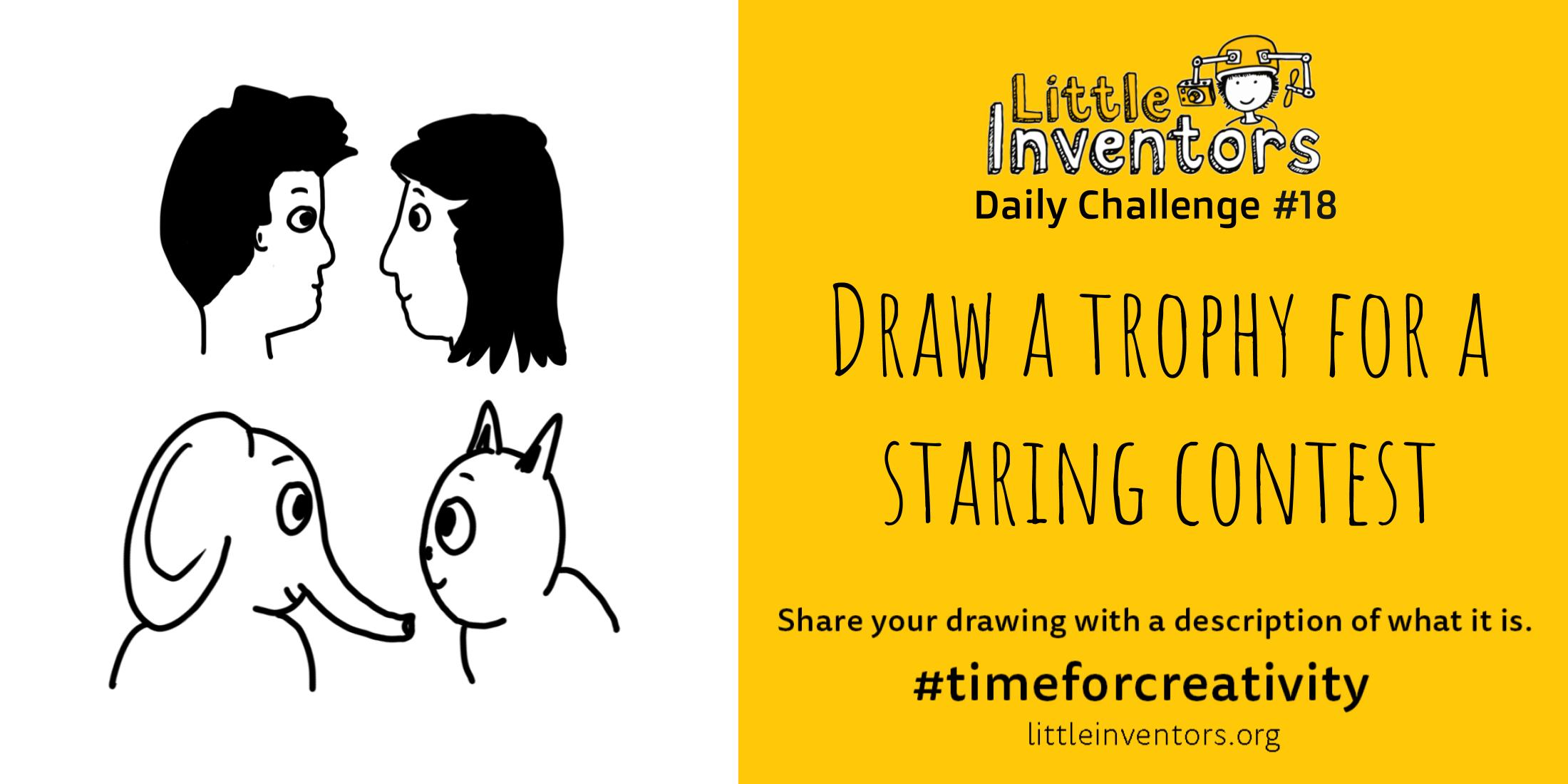 Little Inventors Challenge 18: Draw a trophy for a staring contest
