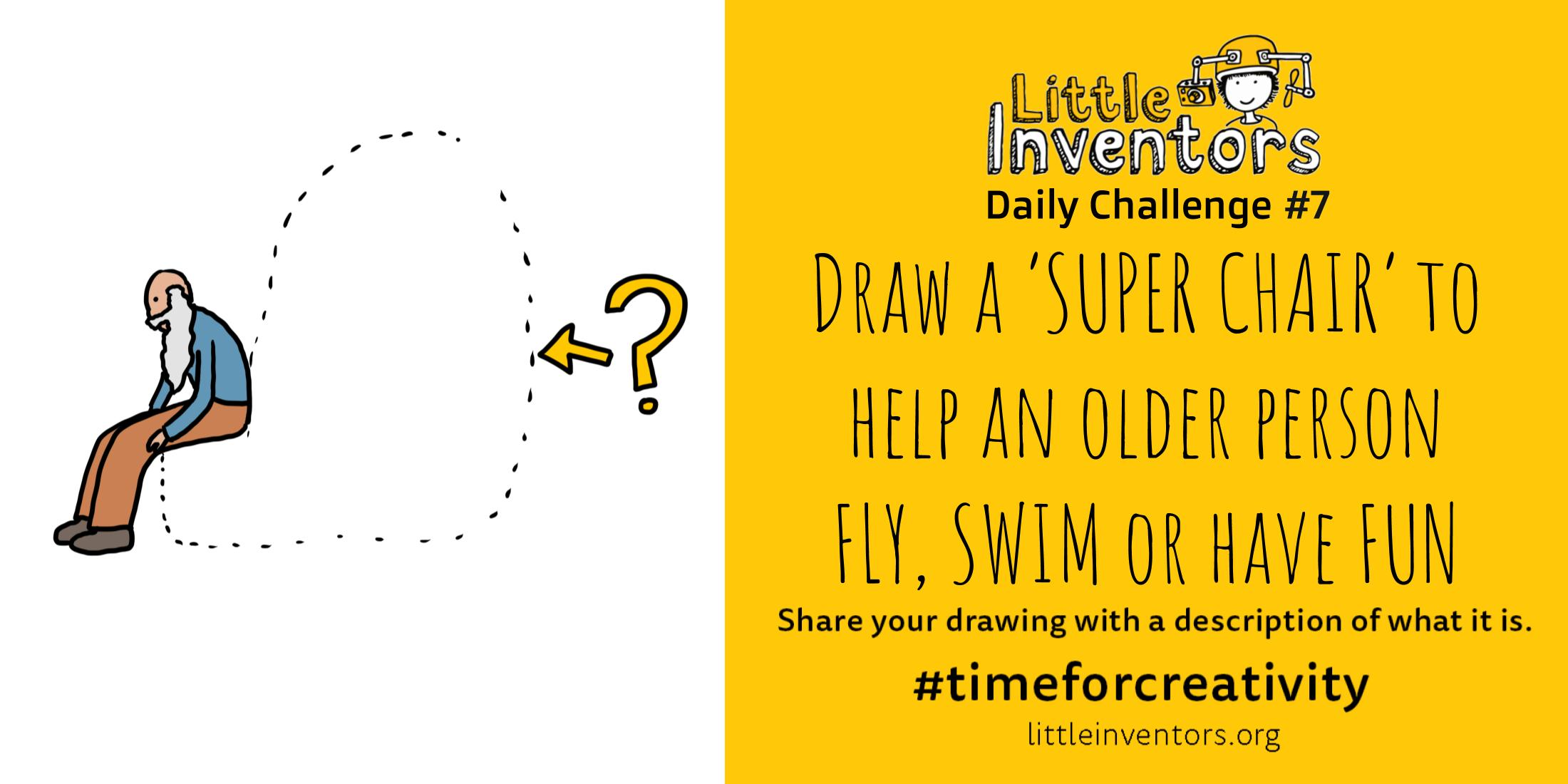 Daily challenge Little Inventors Challenge 7: Draw a super chair to help an older person fly, swim or have fun