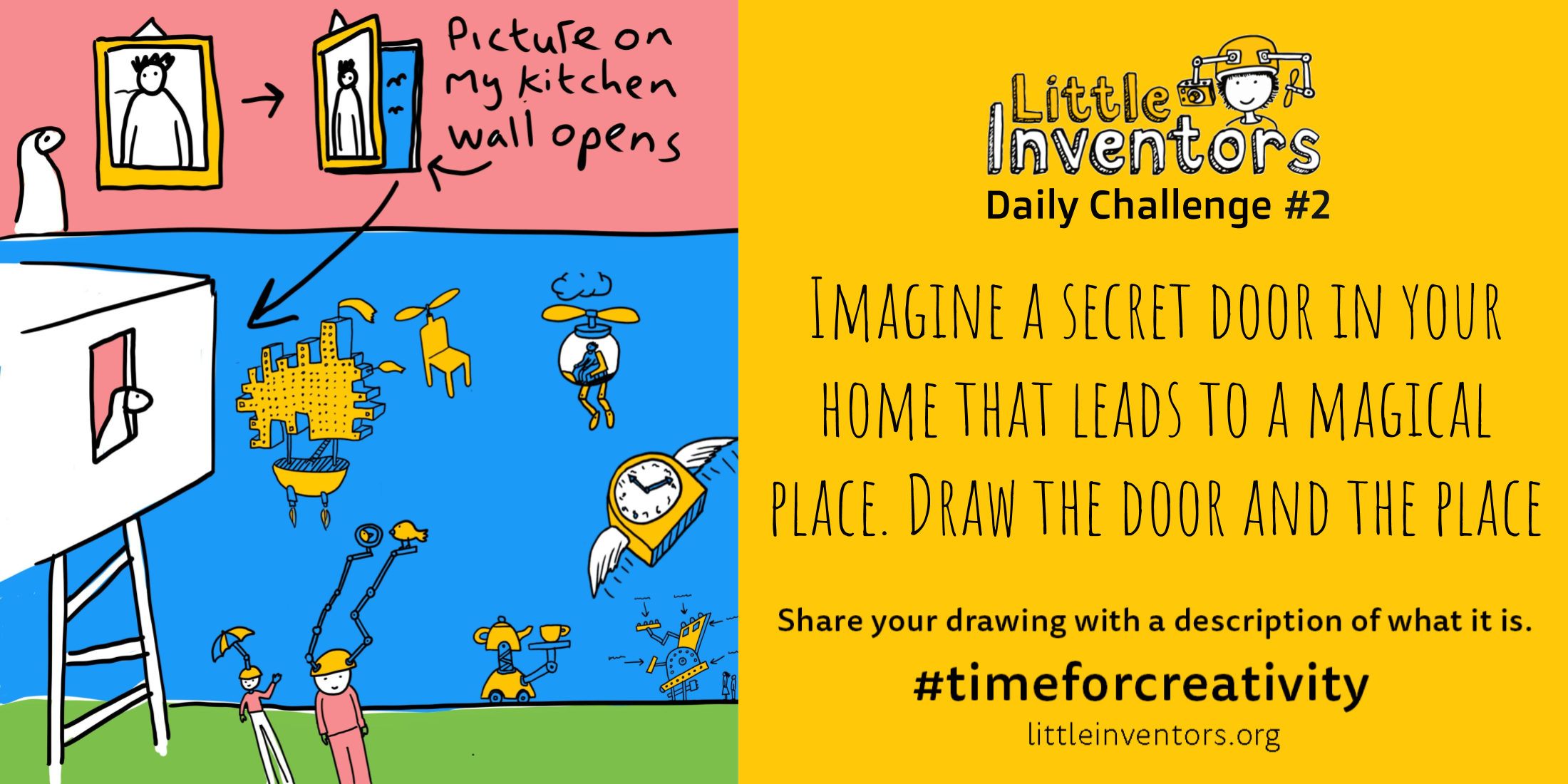 Daily challenge Little Inventors Challenge 2: Imagine a secret door in your home that leads  to a magical place.  Draw the door and the place
