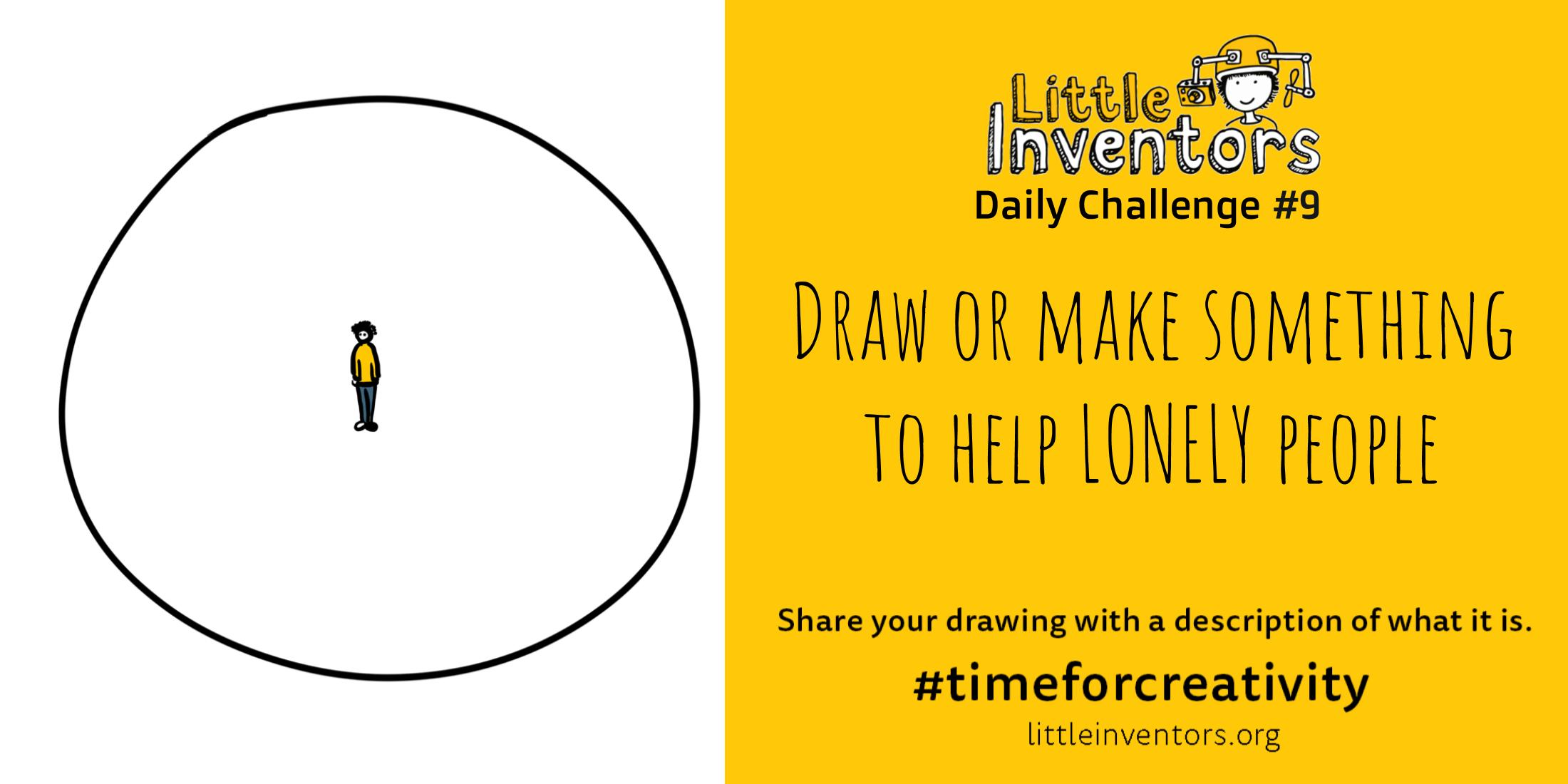 Daily challenge Little Inventors Challenge 9: Draw or make something to help lonely people