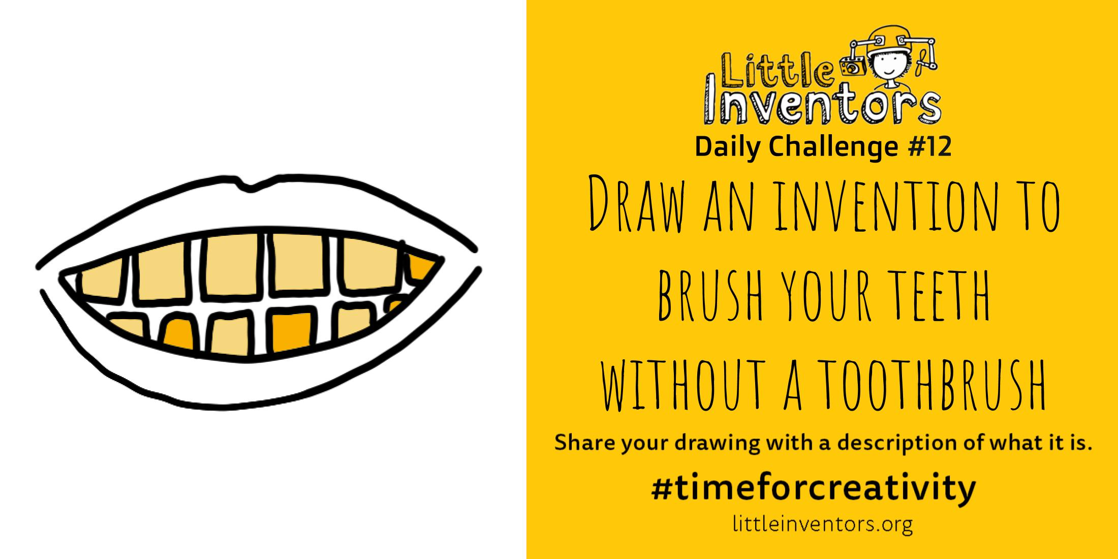 Daily challenge Little Inventors Challenge 12: Draw an invention to brush your teeth without a toothbrush